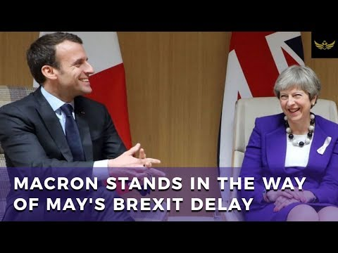 Emmanuel Macron stands in the way of Theresa May's Brexit delay