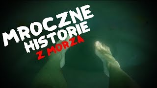 PRAWDZIWE niepokojące HISTORIE z MORZA!