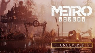 Metro Exodus - Uncovered [Official]