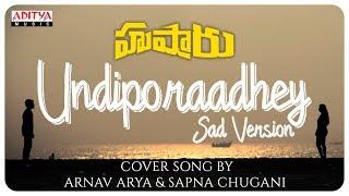 Undiporaadhey Sad Version Cover Song By Arnav Arya & Sapna Chugani  || Hushaaru Songs