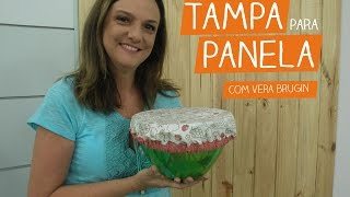 Tampa para Tigela com Vera Brugin