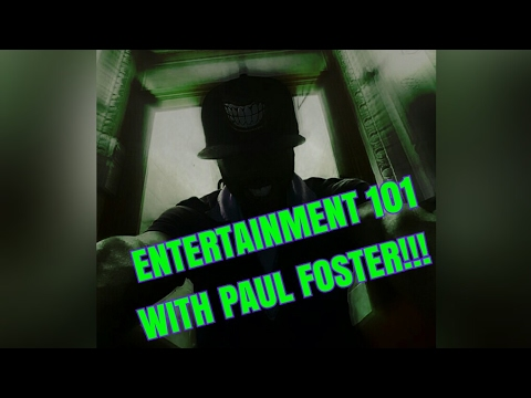ENTERTAINMENT 101 WITH PAUL FOSTER!!!