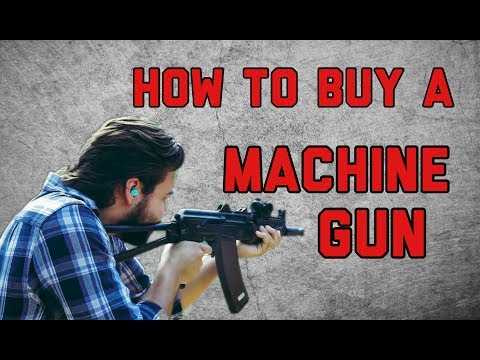 How To Buy A Machine Gun (Legally)