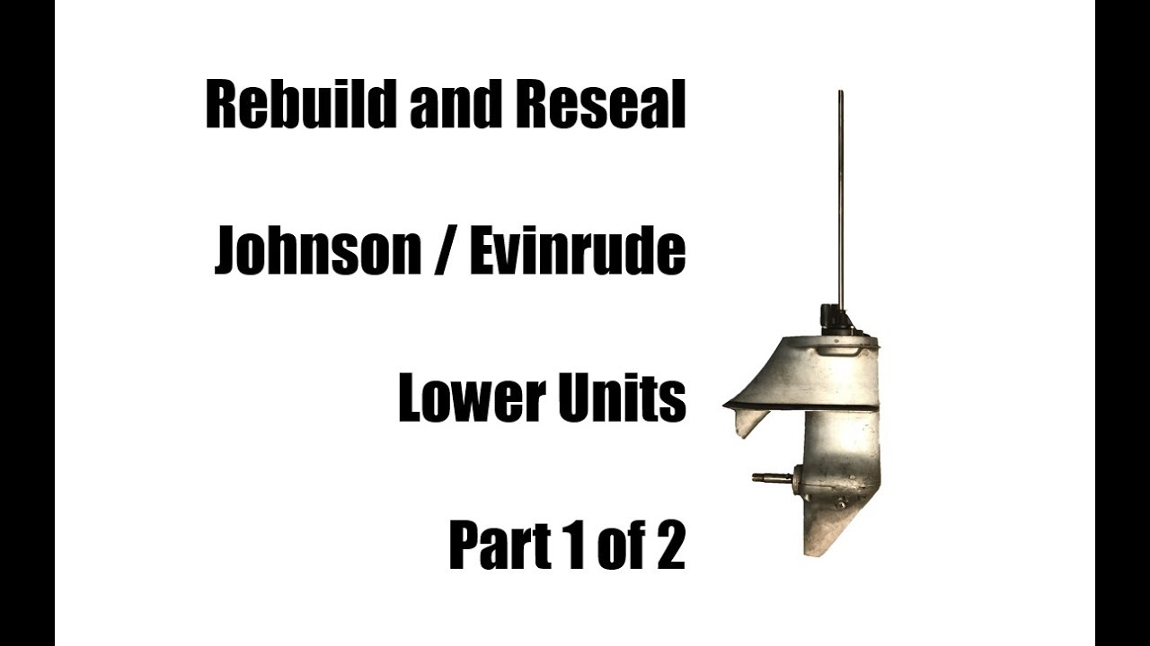 Rebuild Johnson Evinrude 6 Hp or 9.5 Hp Lower Unit