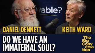 Do we have an immaterial soul? Daniel Dennett vs Keith Ward