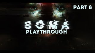 SOMA - Playthrough Part 8 (Sci-fi Horror from the creators of Amnesia)