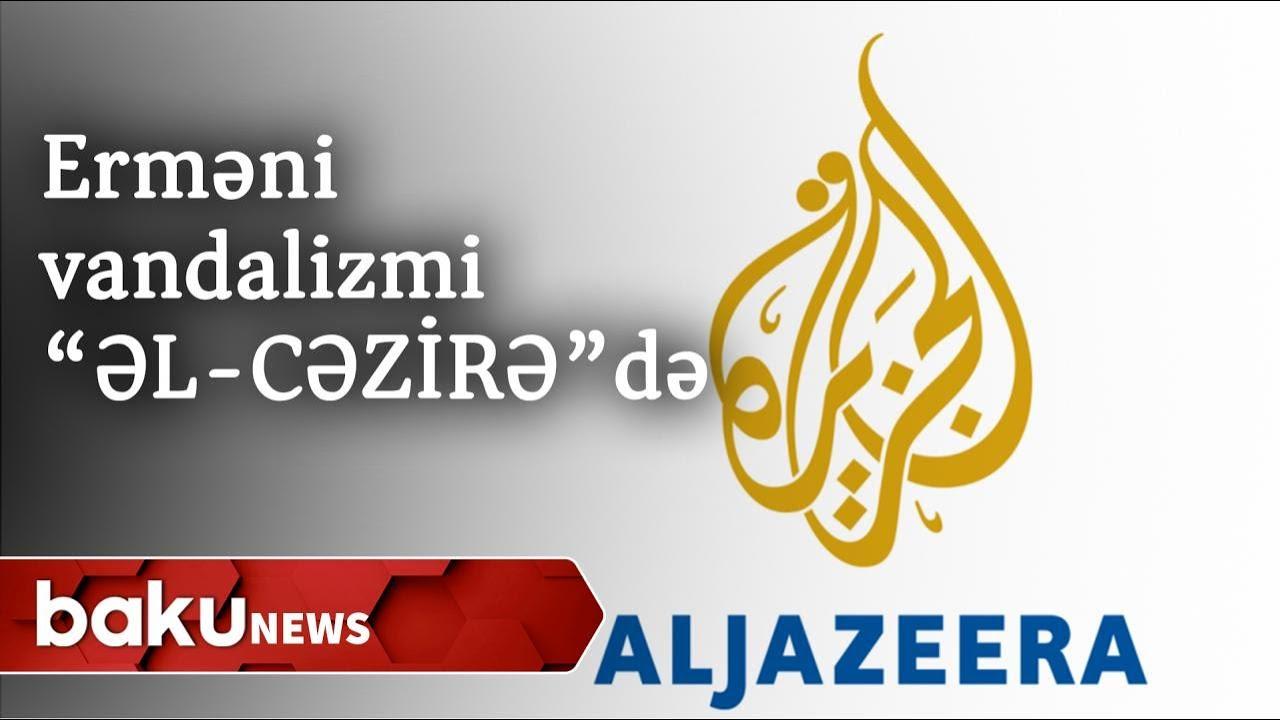 Əl-Cəzirə kanalı erməni vandalizmi ilə bağlı reportaj yayımladı