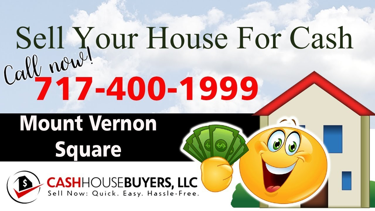 SELL YOUR HOUSE FAST FOR CASH Mount Vernon Square Washington DC | CALL 717 400 1999 | We Buy Houses