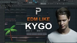 HOW TO MAKE: EDM Like Kygo - FL Studio tutorial
