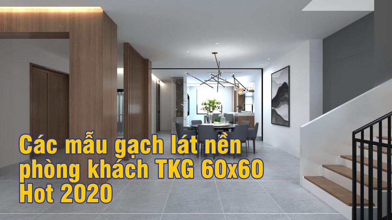 Các mẫu gạch lát nền phòng khách TKG 60×60 HOT 2020