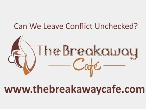 Can We Leave Conflict Unchecked? - The Breakaway Café