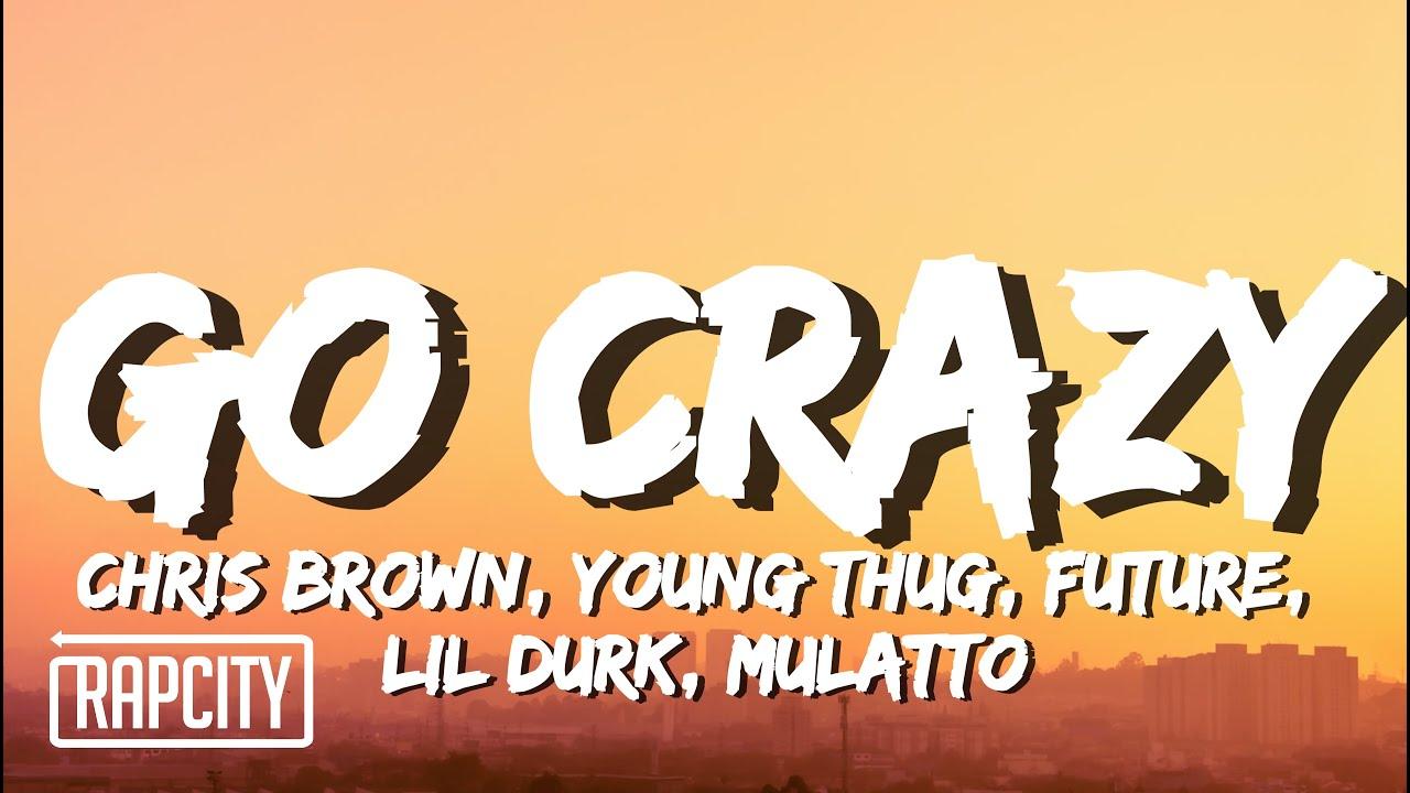 Chris Brown - Go Crazy Remix (Lyrics) ft. Young Thug, Future, Lil Durk, Mulatto