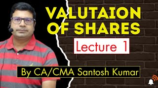 Valuation Of Shares lecture 1 by santosh kumar (CA/CMA)