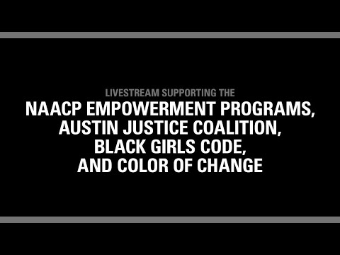 Supporting NAACP Empowerment Programs, Austin Justice Coalition, Black Girls Code, & Color of Change - Supporting NAACP Empowerment Programs, Austin Justice Coalition, Black Girls Code, & Color of Change