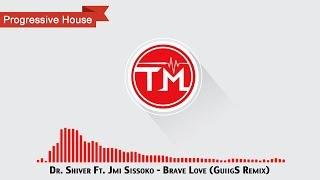 Dr. Shiver ft. Jmi Sissoko - Brave Love (GuiigS Remix)