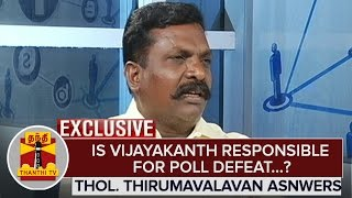 Exclusive : Is Vijayakanth Responsible for Poll Defeat…? – Thol. Thirumavalavan answers