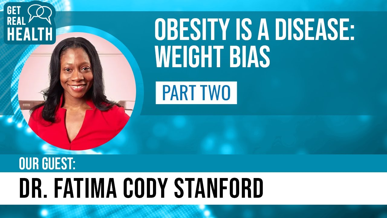 Obesity Is a Disease: Weight Bias, Pt. 2 (w/ Dr. Fatima Cody Stanford) - Get Real Health