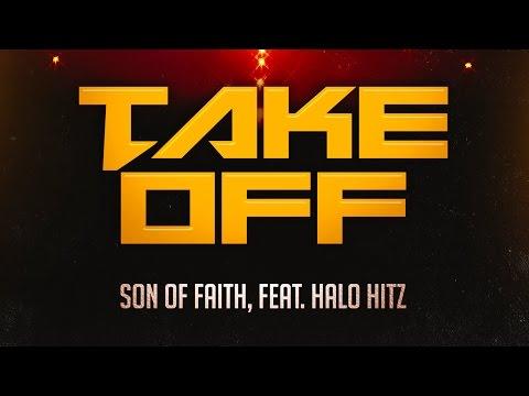 Son Of Faith - Take Off, Feat. Halo Hitz (Lyric Video)