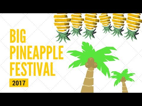 Big Pineapple Festival 2017!!