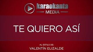 Karaokanta - Valentín Elizalde - Te quiero así