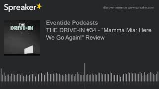 """THE DRIVE-IN #34 - """"Mamma Mia: Here We Go Again!"""" Review"""