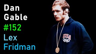 Dan Gable: Olympic Wrestling, Mental Toughness & the Making of Champions | Lex Fridman Podcast #152