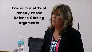 Eriese Tisdale Penalty Phase Defense Closing Arguments 10/09/15