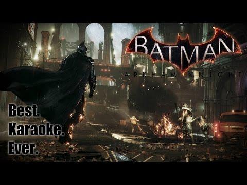 Batman: Arkham Knight - (SPOILERS) Best. Karaoke. Ever.
