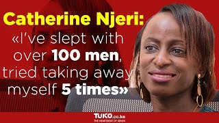 Catherine Njeri: I've Slept With Over 100 Men, Tried Taking Away Myself 5 Times   Tuko TV