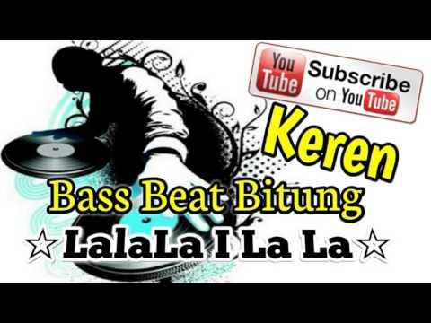 DJ REMIX BASS BEAT BITUNG { LA LA LA LA LA }