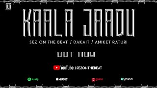 Banger Alert! | KAALA JAADU Out Now! @Sez On The Beat