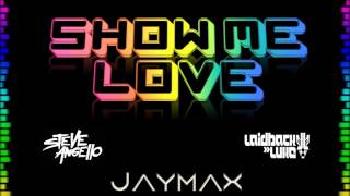 Show Me Love (Jaymax Remix) - Steve Angello, Laidback Luke, Robin S