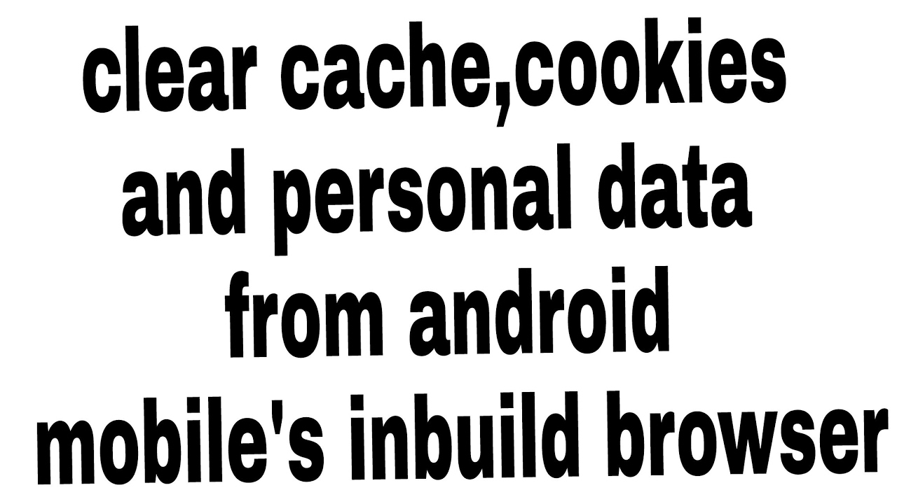 How To Clear Cache,cookies And Personal Data From Android Mobile's Inbuild  Browser