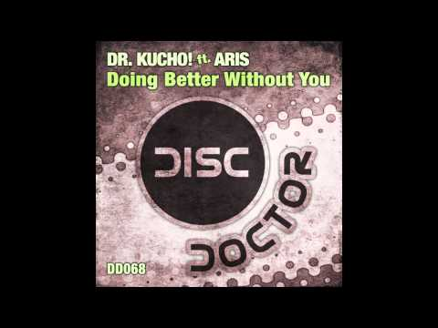 Dr. Kucho! feat Aris - Doing Better Without You (Original Mix)