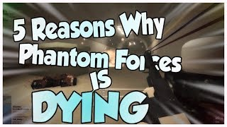 Top 5 Reasons I Think Phantom Forces is Dying... | Roblox Phantom Forces - Topic