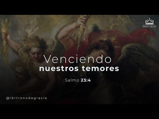 Venciendo nuestros TEMORES / SALMO 23:4 / Ps. Plinio Orozco