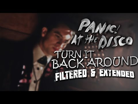 Panic! At the Disco - Turn It Back Around (Filtered/Extended)