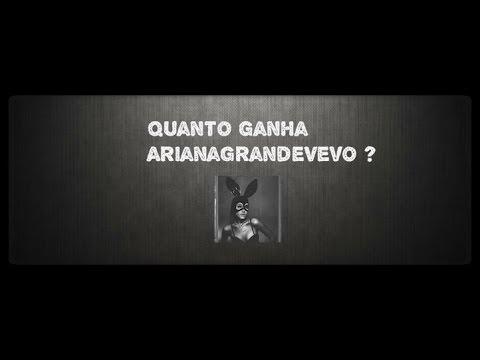 ArianaGrandeVevo - Quanto Ganha ?