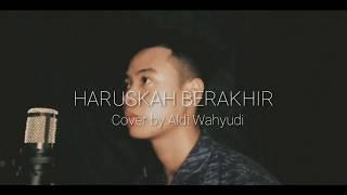 HARUSKAH BERAKHIR Ridho Rhoma - Cover by Aldi Wahyudi