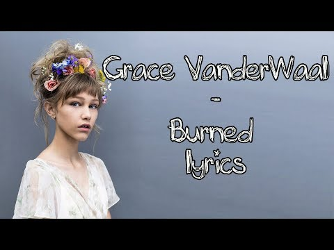 Grace VanderWaal - Burned [Full HD] lyrics