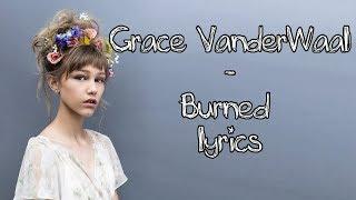 Video Grace VanderWaal - Burned [Full HD] lyrics download MP3, 3GP, MP4, WEBM, AVI, FLV Agustus 2018