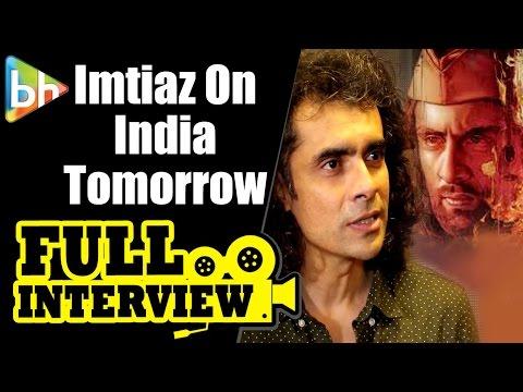 Imtiaz Ali | India Tomorrow | Full Interview | Shah Rukh Khan | Anushka Sharma | Rockstar