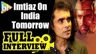 Imtiaz Ali   India Tomorrow   Full Interview   Shah Rukh Khan   Anushka Sharma   Rockstar