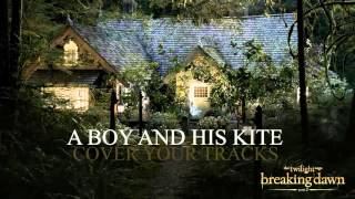 Скачать Cover Your Tracks A Boy His Kite Breaking Dawn Part 2 Soundtrack
