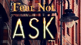FEAR NOT: ASK, ASK, ASK...