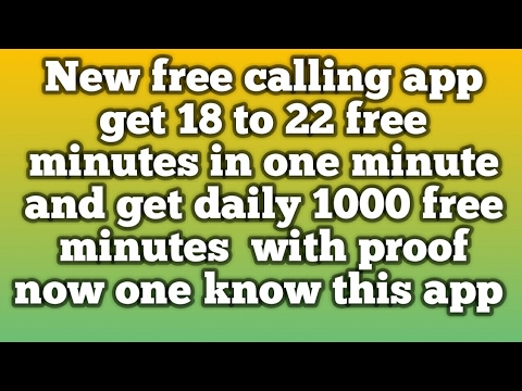 New free calling app get 18 to 20 free minutes in one minute with proof