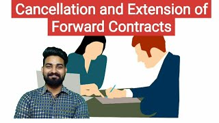 Cancellation and Extension of Forward Contracts - Foreign Exchange Management | Commerce News Guruji