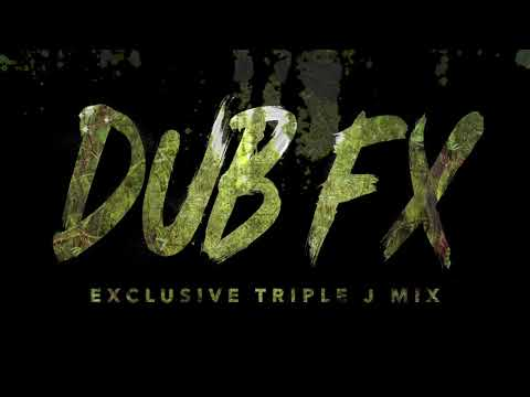 Dub FX • Exclusive Triple J Mix [ 12.08 ]