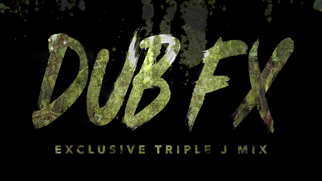 Dub FX • Exclusive Triple J Mix [ 12.08.2017 ]