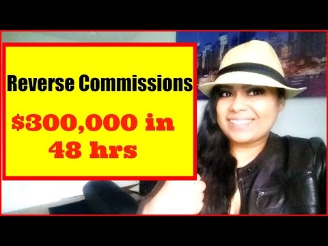 Reverse Commissions [Reverse Commissions] $300,000 in 48 hrs!